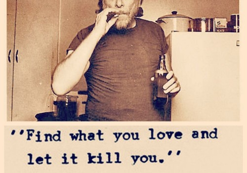find-what-you-love-and-let-it-kill-you-quote-by-charles-bukowski-in-vintage-capture-charles-bukowski-quotes-on-funny-captions-936x936-500x350